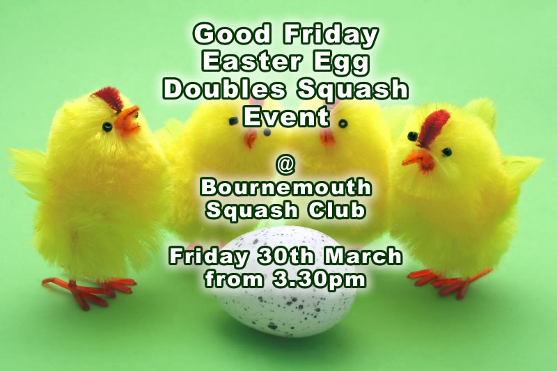 Good Friday Easter Egg Doubles Squash Round Robin Event, 30th March at Bournemouth Squash