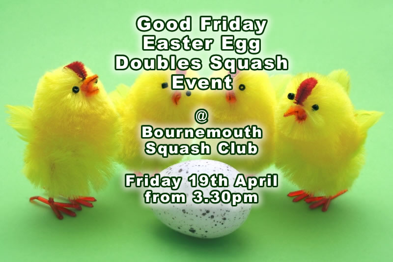 Good Friday Easter Egg Doubles Squash Round Robin Event, 19th April at Bournemouth Squash